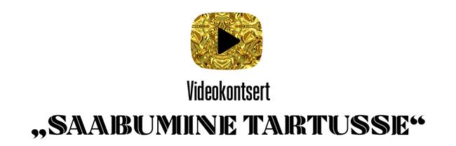 "Videokontsert ""Saabumine Tartusse"""